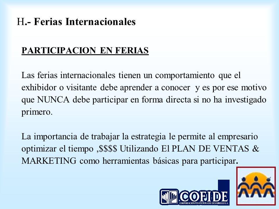 H.- Ferias Internacionales PARTICIPACION EN FERIAS Las ferias internacionales tienen un comportamiento que el exhibidor o visitante debe aprender a co