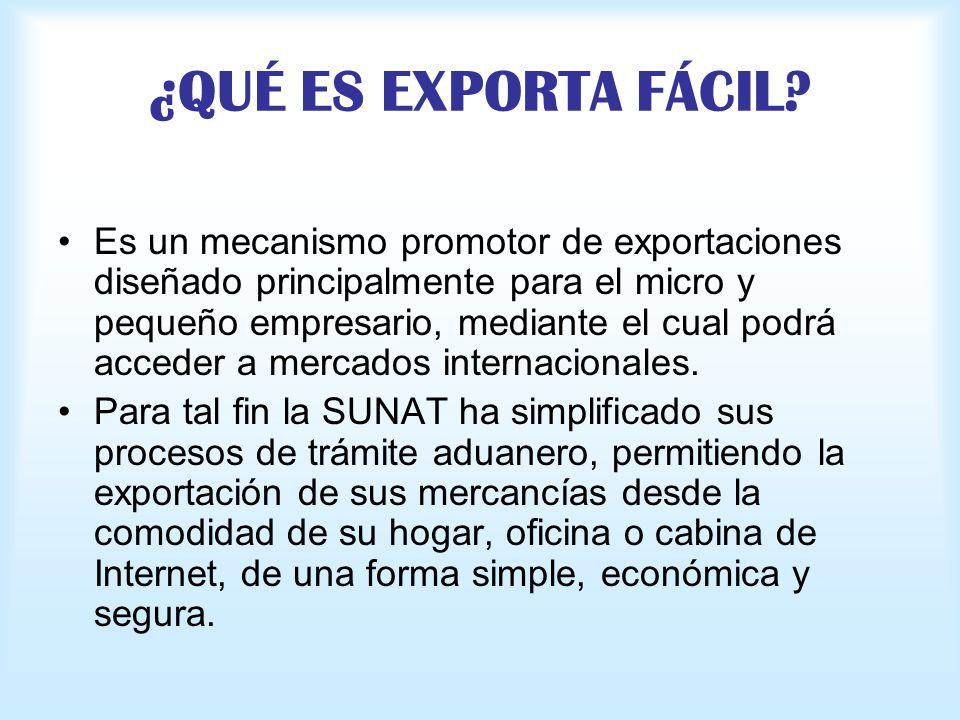 ¿QUÉ ES EXPORTA FÁCIL? Es un mecanismo promotor de exportaciones diseñado principalmente para el micro y pequeño empresario, mediante el cual podrá ac