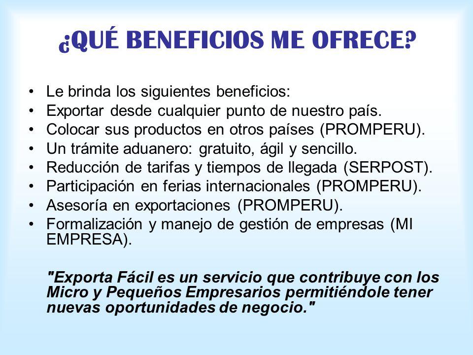 ¿QUÉ BENEFICIOS ME OFRECE? Le brinda los siguientes beneficios: Exportar desde cualquier punto de nuestro país. Colocar sus productos en otros países