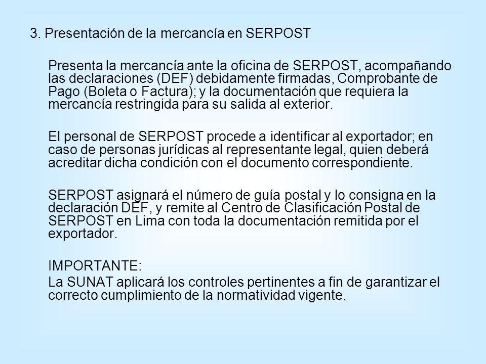 3. Presentación de la mercancía en SERPOST Presenta la mercancía ante la oficina de SERPOST, acompañando las declaraciones (DEF) debidamente firmadas,