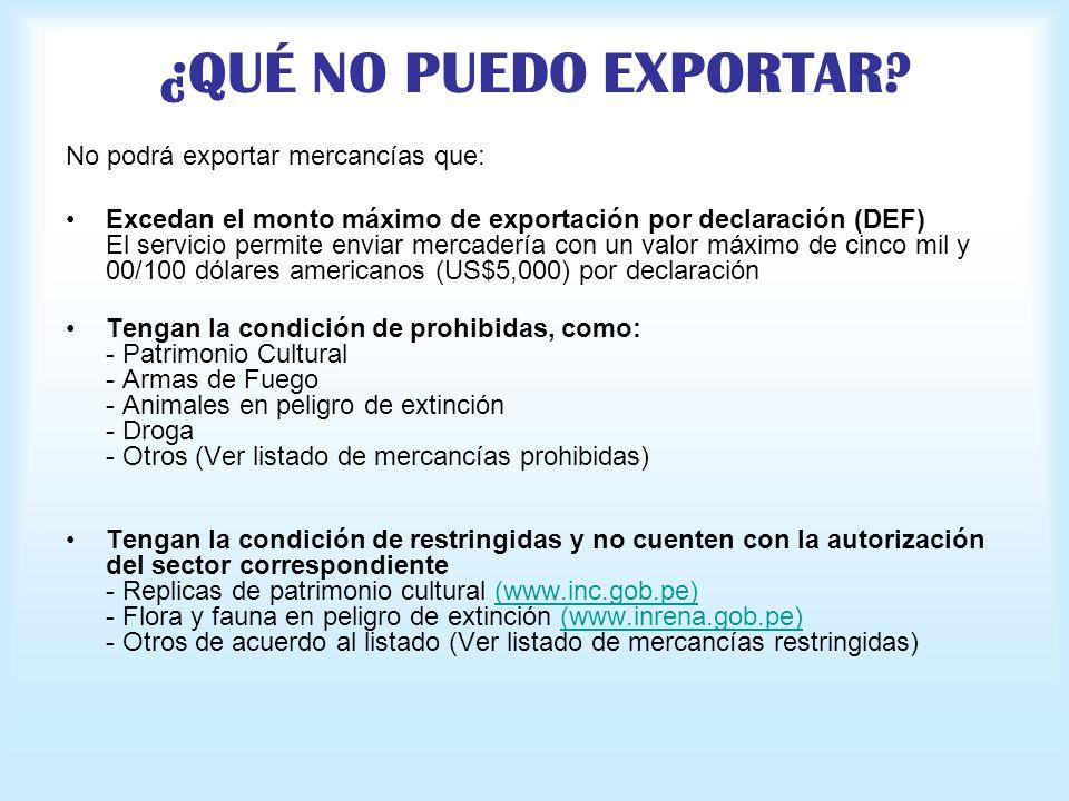 ¿QUÉ NO PUEDO EXPORTAR? No podrá exportar mercancías que: Excedan el monto máximo de exportación por declaración (DEF) El servicio permite enviar merc