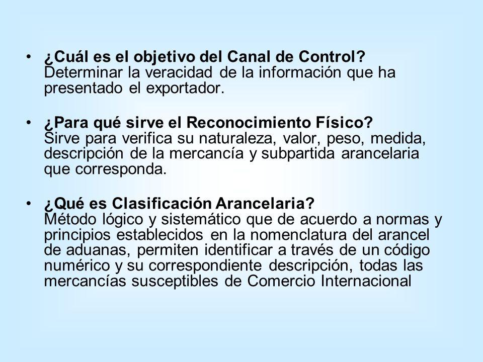 ¿Cuál es el objetivo del Canal de Control? Determinar la veracidad de la información que ha presentado el exportador. ¿Para qué sirve el Reconocimient