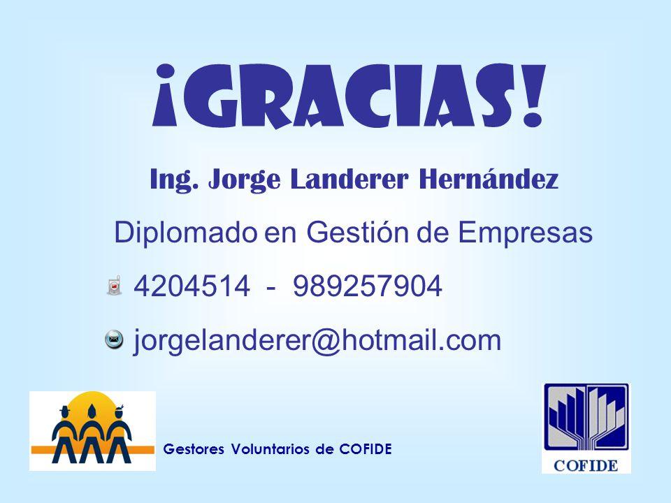 ¡GRACIAS! Ing. Jorge Landerer Hernández Diplomado en Gestión de Empresas 4204514 - 989257904 jorgelanderer@hotmail.com Gestores Voluntarios de COFIDE