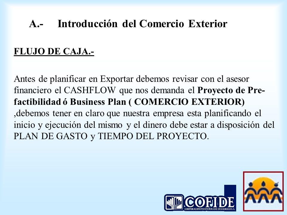 FLUJO DE CAJA.- Antes de planificar en Exportar debemos revisar con el asesor financiero el CASHFLOW que nos demanda el Proyecto de Pre- factibilidad