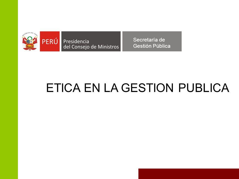 ETICA EN LA GESTION PUBLICA Secretaría de Gestión Pública