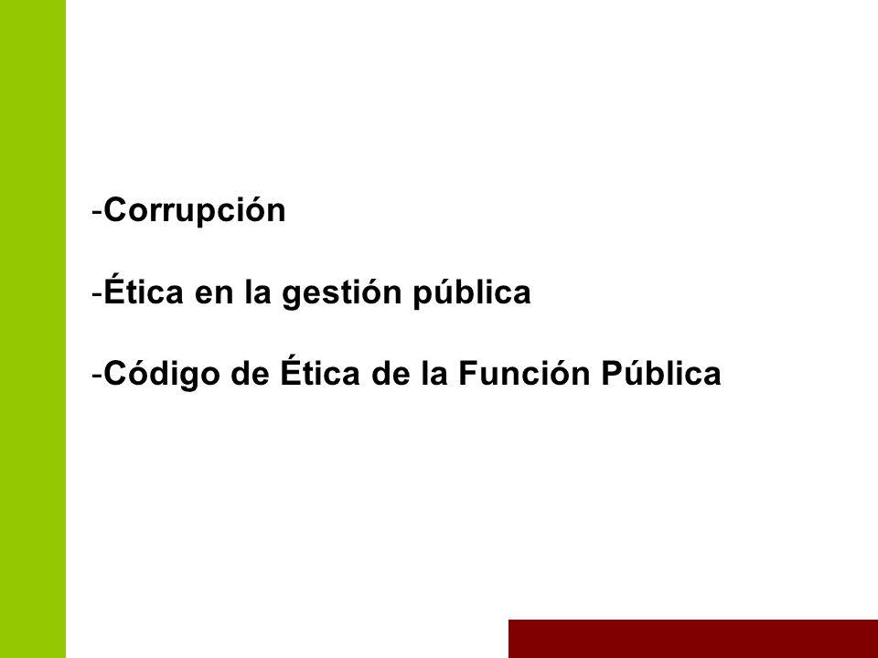 -Corrupción -Ética en la gestión pública -Código de Ética de la Función Pública