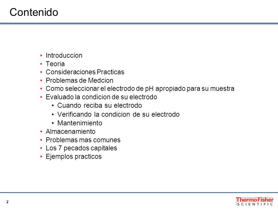 2 Contenido Introduccion Teoria Consideraciones Practicas Problemas de Medcion Como seleccionar el electrodo de pH apropiado para su muestra Evaluado