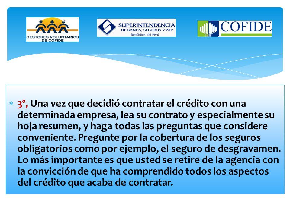 2º, En las empresas financieras de su elección, pregunte cuál sería la Tasa de Costo Efectivo Anual del crédito que desea. Si es un crédito en cuotas,