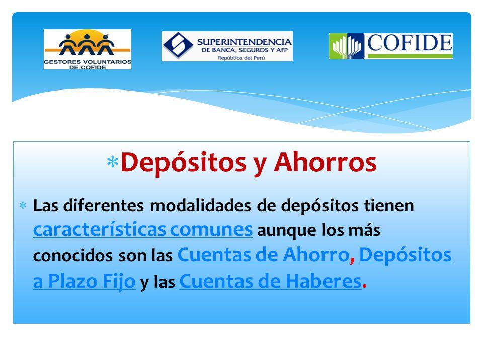 Depósitos y Ahorros Las diferentes modalidades de depósitos tienen características comunes aunque los más conocidos son las Cuentas de Ahorro, Depósitos a Plazo Fijo y las Cuentas de Haberes.