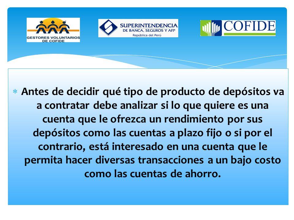 Depósitos y Ahorros Las diferentes modalidades de depósitos tienen características comunes aunque los más conocidos son las Cuentas de Ahorro, Depósit