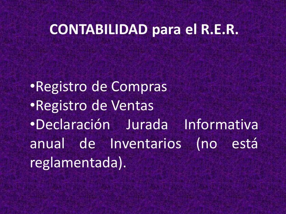 CONTABILIDAD para el R.E.R. Registro de Compras Registro de Ventas Declaración Jurada Informativa anual de Inventarios (no está reglamentada).