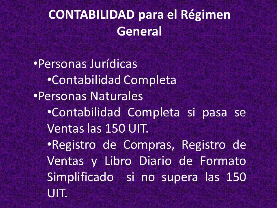 CONTABILIDAD para el Régimen General Personas Jurídicas Contabilidad Completa Personas Naturales Contabilidad Completa si pasa se Ventas las 150 UIT.