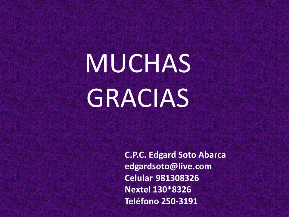 MUCHAS GRACIAS C.P.C. Edgard Soto Abarca edgardsoto@live.com Celular 981308326 Nextel 130*8326 Teléfono 250-3191