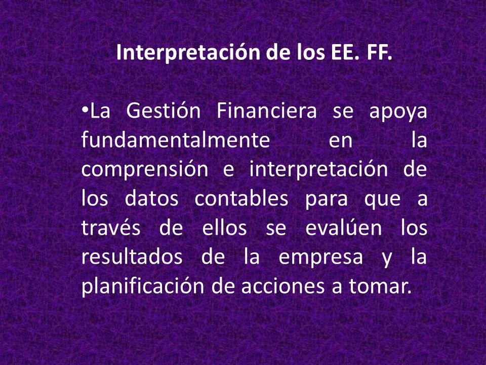 Interpretación de los EE. FF. La Gestión Financiera se apoya fundamentalmente en la comprensión e interpretación de los datos contables para que a tra