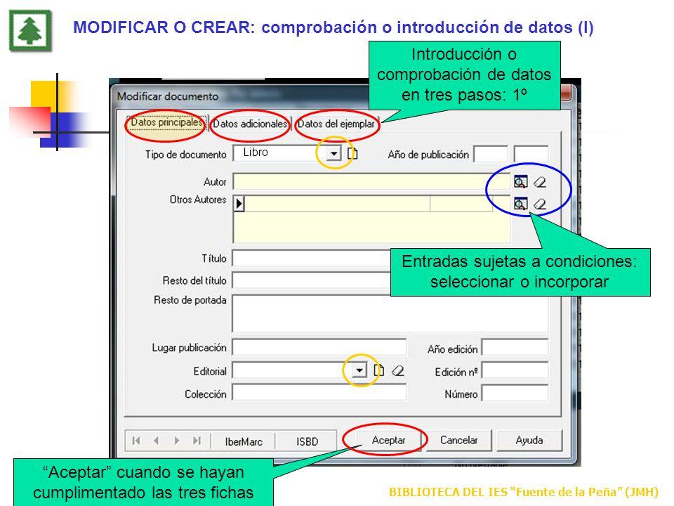BIBLIOTECA DEL IES Fuente de la Peña (JMH) MODIFICAR O CREAR: comprobación o introducción de datos (I) Introducción o comprobación de datos en tres pa