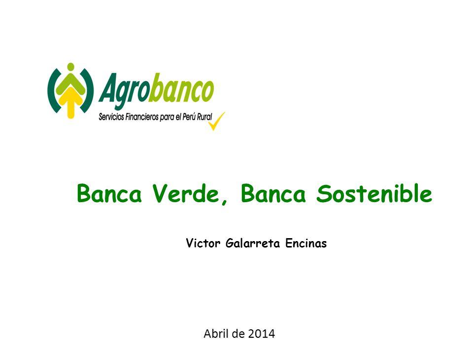 Abril de 2014 Banca Verde, Banca Sostenible Victor Galarreta Encinas