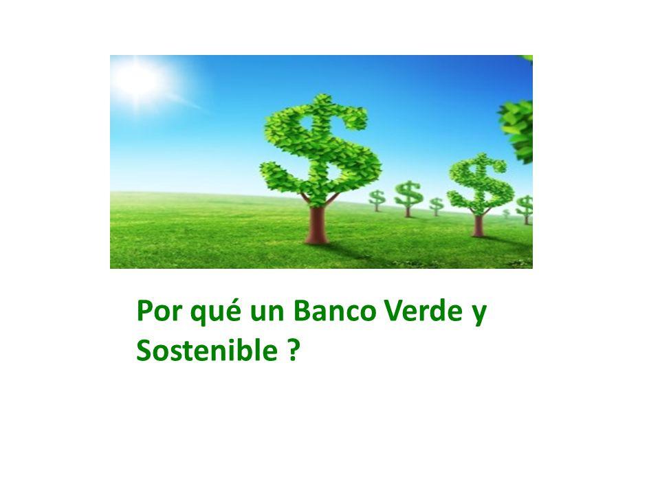 Por qué un Banco Verde y Sostenible ?