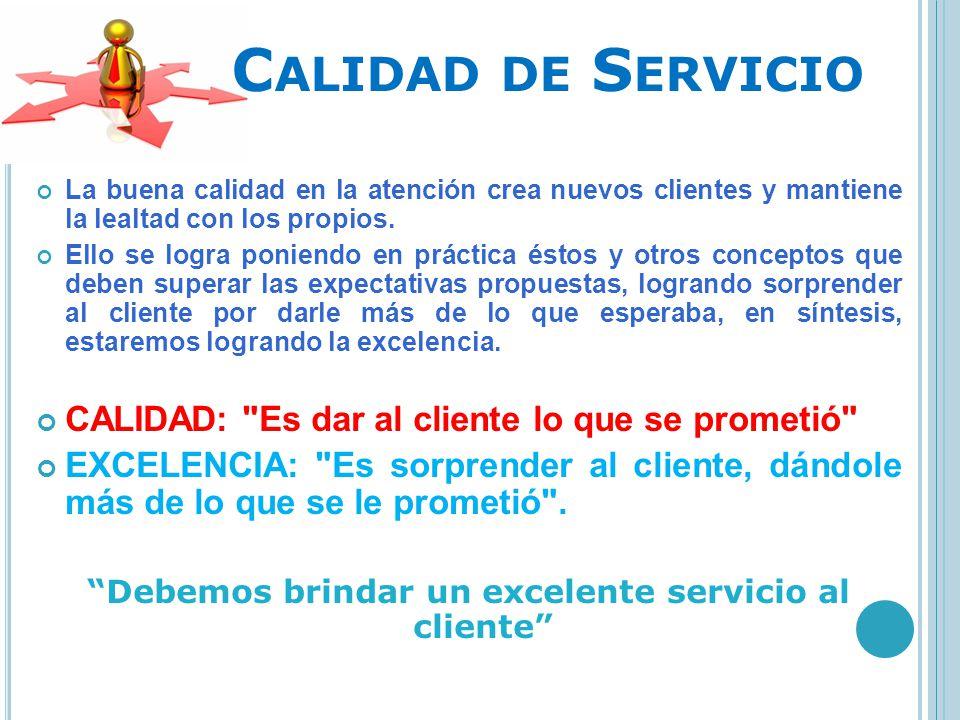 C ALIDAD DE S ERVICIO La buena calidad en la atención crea nuevos clientes y mantiene la lealtad con los propios. Ello se logra poniendo en práctica é