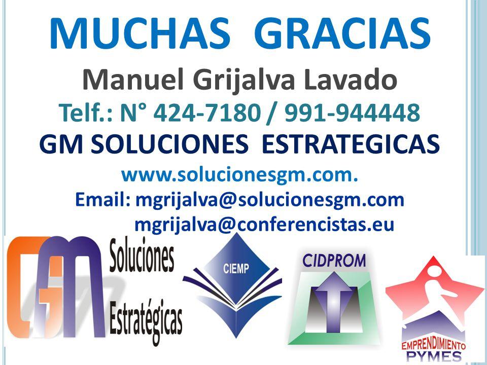 MUCHAS GRACIAS Manuel Grijalva Lavado Telf.: N° 424-7180 / 991-944448 GM SOLUCIONES ESTRATEGICAS www.solucionesgm.com. Email: mgrijalva@solucionesgm.c