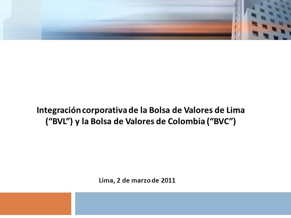 Integración corporativa de la Bolsa de Valores de Lima (BVL) y la Bolsa de Valores de Colombia (BVC) Lima, 2 de marzo de 2011