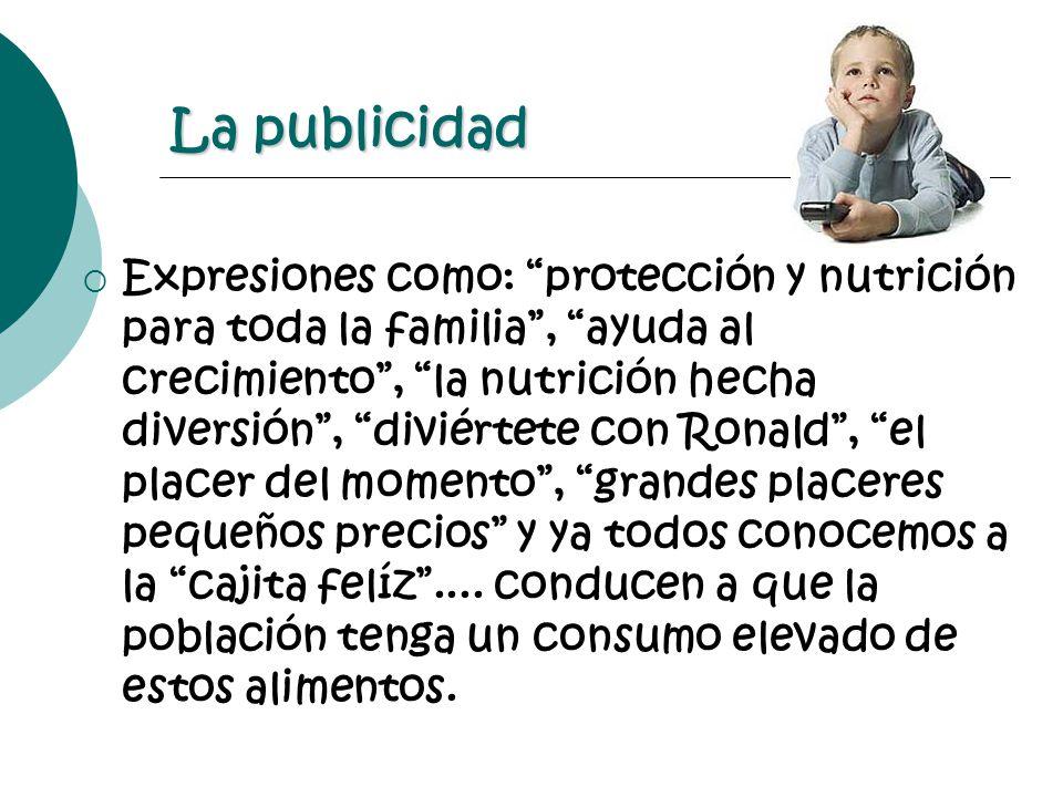 La publicidad Expresiones como: protección y nutrición para toda la familia, ayuda al crecimiento, la nutrición hecha diversión, diviértete con Ronald