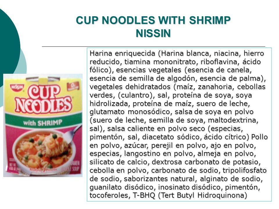 CUP NOODLES WITH SHRIMP NISSIN Harina enriquecida (Harina blanca, niacina, hierro reducido, tiamina mononitrato, riboflavina, ácido fólico), esencias