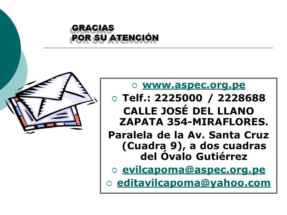 GRACIAS POR SU ATENCIÓN www.aspec.org.pe Telf.: 2225000 / 2228688 CALLE JOSÉ DEL LLANO ZAPATA 354-MIRAFLORES. Paralela de la Av. Santa Cruz (Cuadra 9)