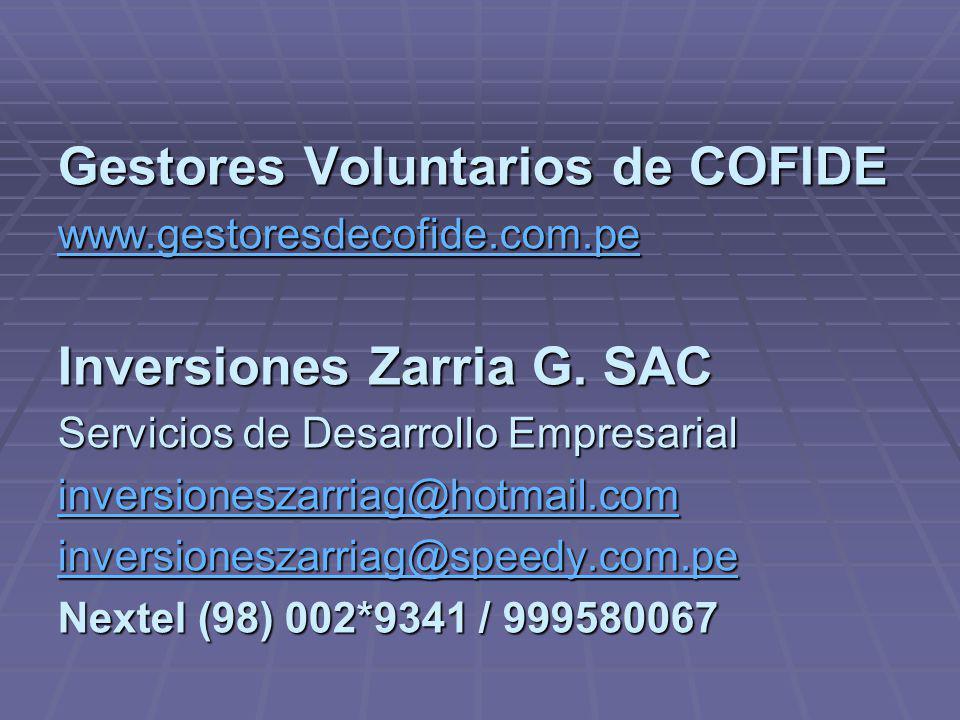 Gestores Voluntarios de COFIDE www.gestoresdecofide.com.pe Inversiones Zarria G. SAC Servicios de Desarrollo Empresarial inversioneszarriag@hotmail.co