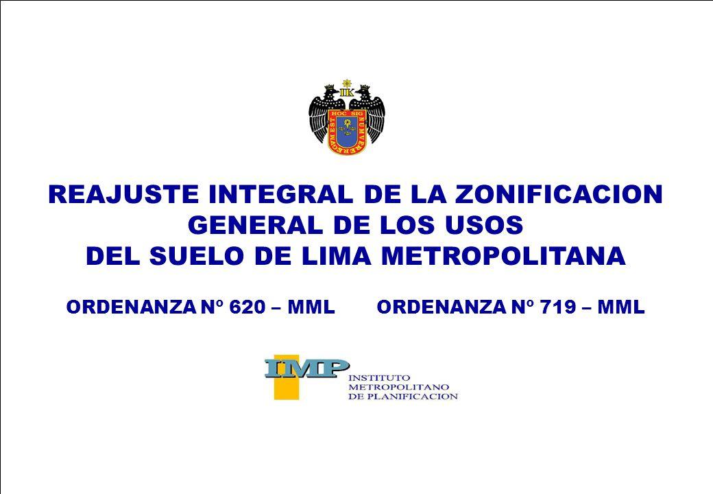 REAJUSTE INTEGRAL DE LA ZONIFICACION GENERAL DE LOS USOS DEL SUELO DE LIMA METROPOLITANA ORDENANZA Nº 620 – MML ORDENANZA Nº 719 – MML