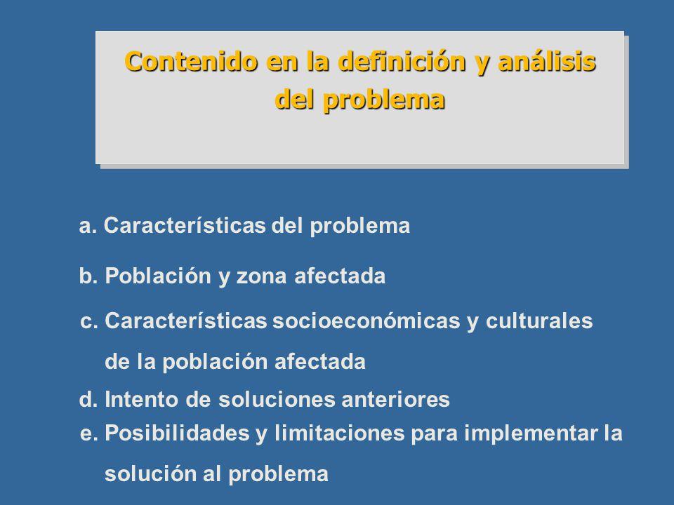 Contenido en la definición y análisis del problema a. Características del problema b. Población y zona afectada c. Características socioeconómicas y c