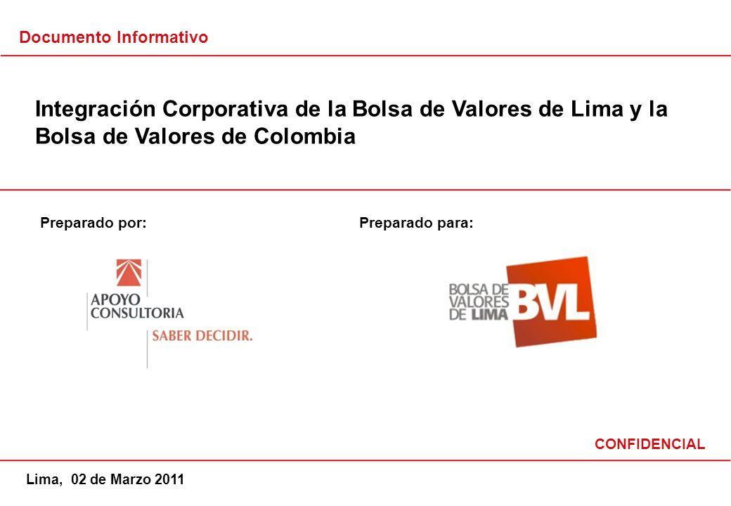 Integración Corporativa de la Bolsa de Valores de Lima y la Bolsa de Valores de Colombia Documento Informativo Lima, 02 de Marzo 2011 Preparado por: CONFIDENCIAL Preparado para: