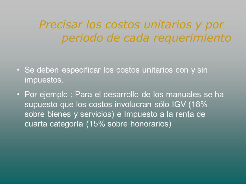 Precisar los costos unitarios y por periodo de cada requerimiento Se deben especificar los costos unitarios con y sin impuestos. Por ejemplo : Para el