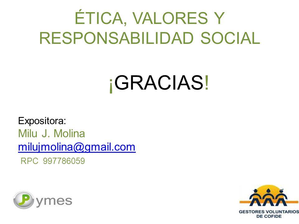 ÉTICA, VALORES Y RESPONSABILIDAD SOCIAL ¡GRACIAS.Expositora: Milu J.
