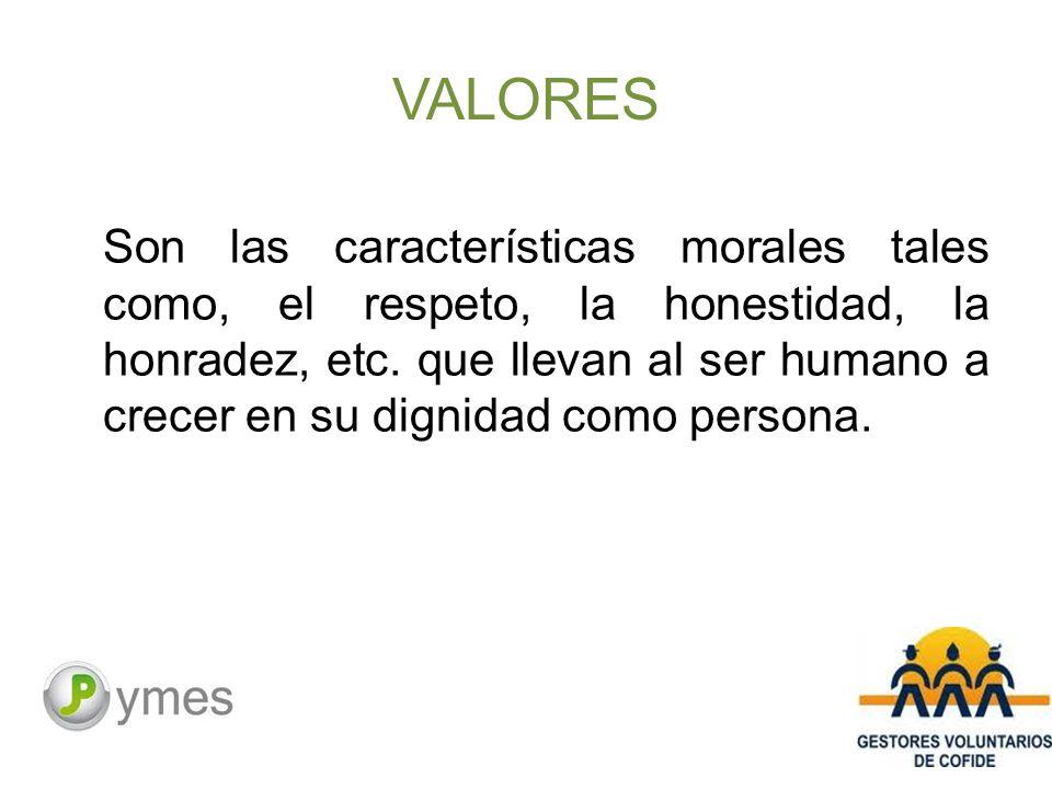 VALORES Son las características morales tales como, el respeto, la honestidad, la honradez, etc.