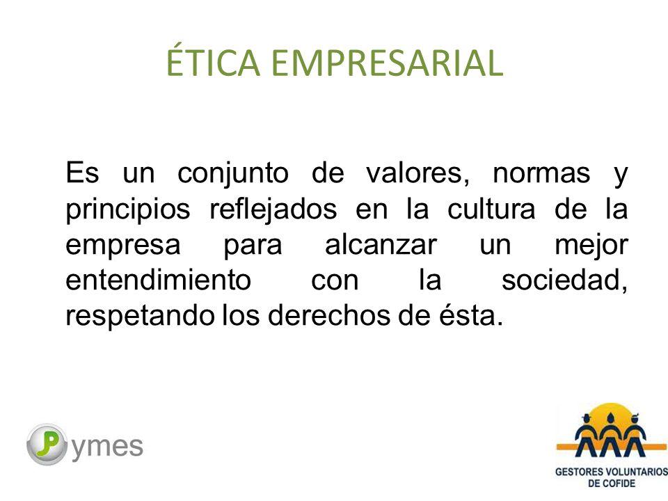 ÉTICA EMPRESARIAL Es un conjunto de valores, normas y principios reflejados en la cultura de la empresa para alcanzar un mejor entendimiento con la sociedad, respetando los derechos de ésta.