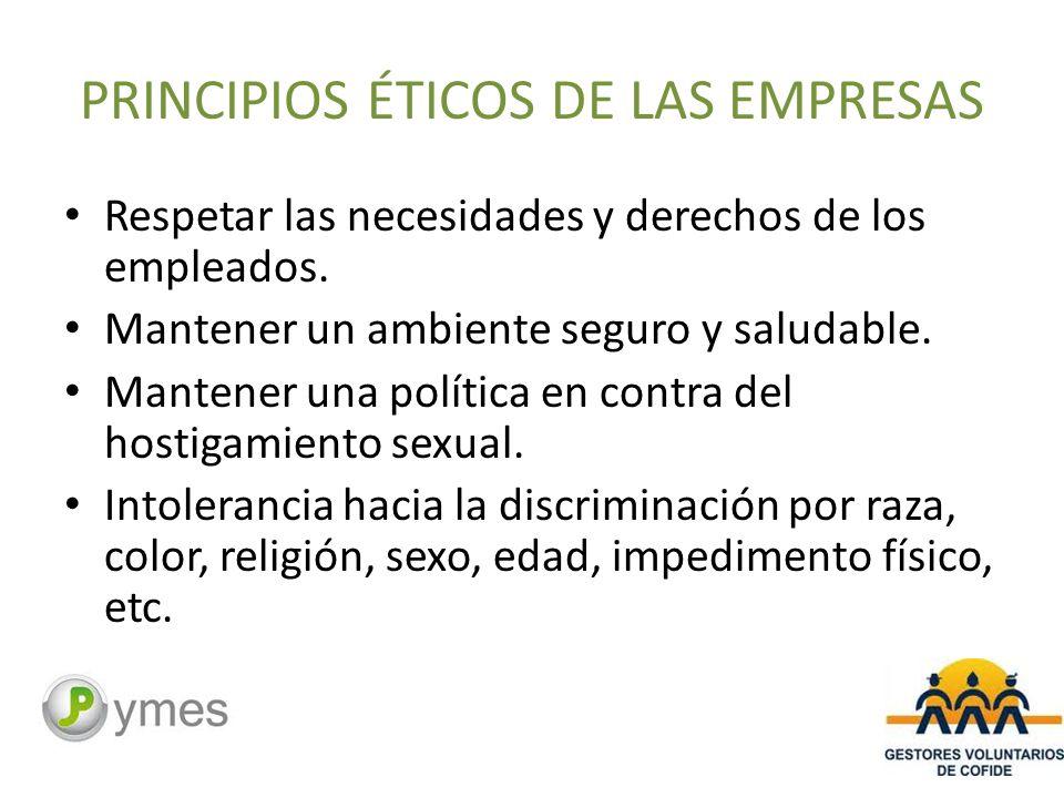 PRINCIPIOS ÉTICOS DE LAS EMPRESAS Respetar las necesidades y derechos de los empleados.