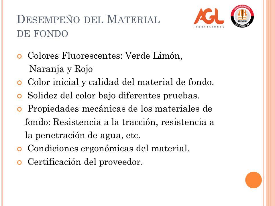 D ESEMPEÑO DEL M ATERIAL DE FONDO Colores Fluorescentes: Verde Limón, Naranja y Rojo Color inicial y calidad del material de fondo.