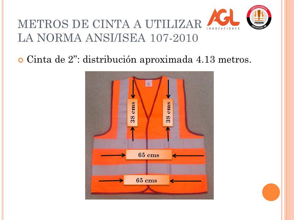 METROS DE CINTA A UTILIZAR PARA LA NORMA ANSI/ISEA 107-2010 Cinta de 2: distribución aproximada 4.13 metros.