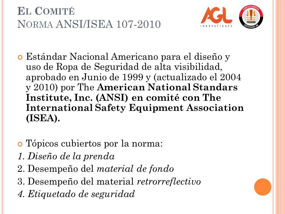 E L C OMITÉ N ORMA ANSI/ISEA 107-2010 Estándar Nacional Americano para el diseño y uso de Ropa de Seguridad de alta visibilidad, aprobado en Junio de 1999 y (actualizado el 2004 y 2010) por The American National Standars Institute, Inc.