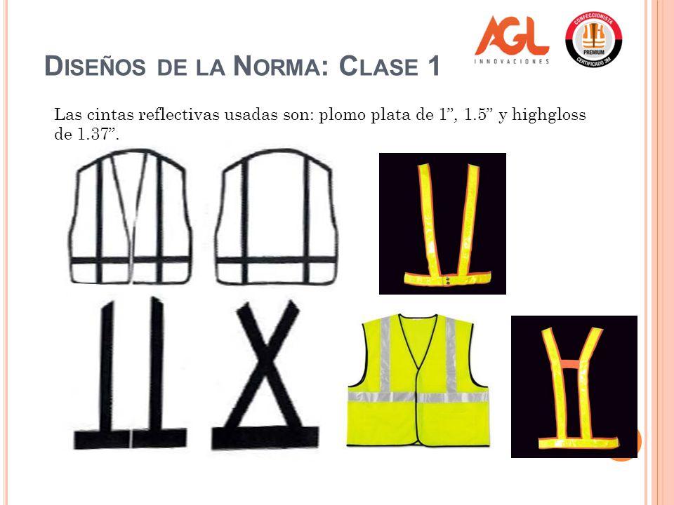 D ISEÑOS DE LA N ORMA : C LASE 1 Las cintas reflectivas usadas son: plomo plata de 1, 1.5 y highgloss de 1.37.
