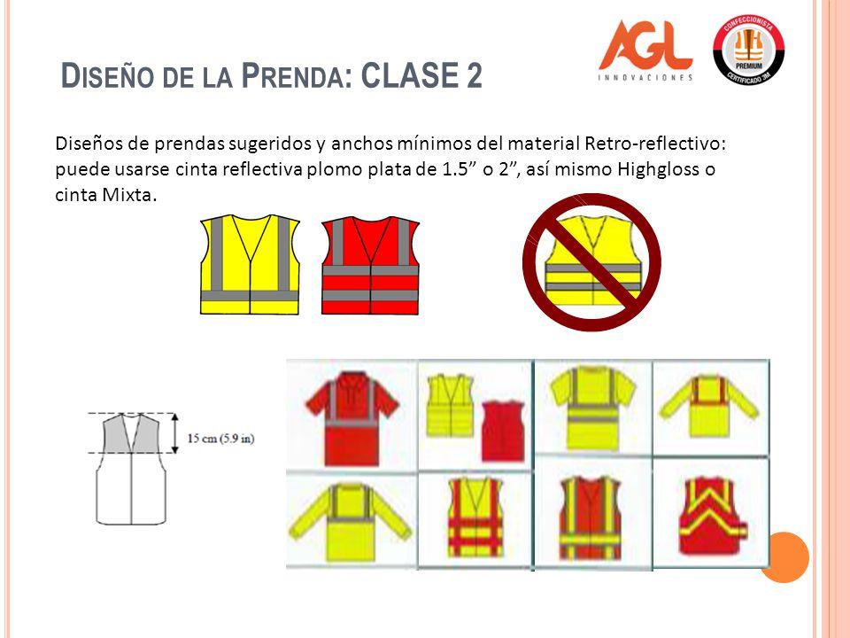 D ISEÑO DE LA P RENDA : CLASE 2 Diseños de prendas sugeridos y anchos mínimos del material Retro-reflectivo: puede usarse cinta reflectiva plomo plata de 1.5 o 2, así mismo Highgloss o cinta Mixta.