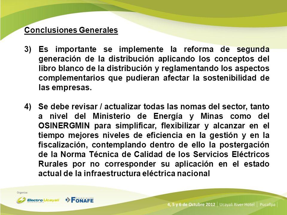 Conclusiones Generales 3)Es importante se implemente la reforma de segunda generación de la distribución aplicando los conceptos del libro blanco de l