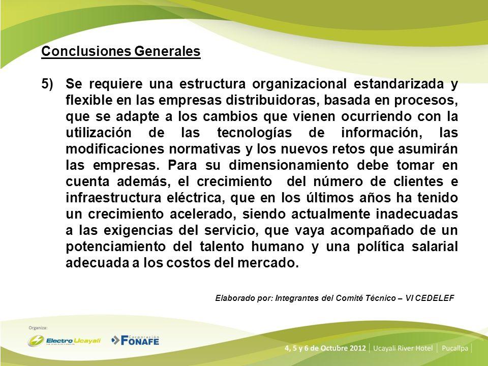 Conclusiones Generales 5)Se requiere una estructura organizacional estandarizada y flexible en las empresas distribuidoras, basada en procesos, que se
