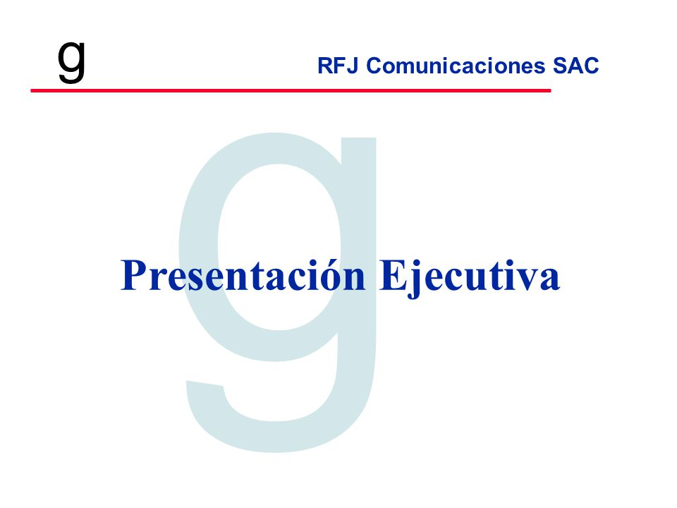 RFJ Comunicaciones SAC Tecnologia en Telecomunicaciones g g Presentación Ejecutiva