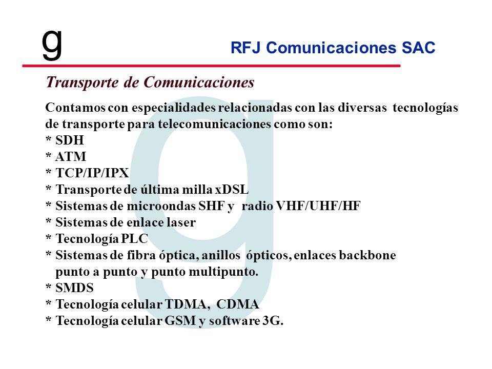 RFJ Comunicaciones SAC Tecnologia en Telecomunicaciones g g Nuestros Socios de Negocios Estamos asociados a empresas con experiencia en diversos sectores del mercado global de telecomunicaciones, por lo que contamos con: * RFJ Asociados, especializada en soluciones de instrumentación y potencia para el sector eléctrico.