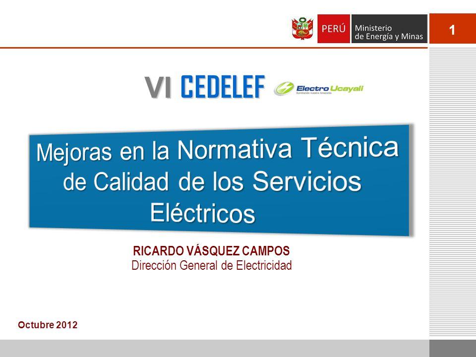 1 Octubre 2012 RICARDO VÁSQUEZ CAMPOS Dirección General de Electricidad VI CEDELEF