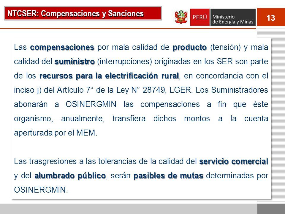 13 NTCSER: Compensaciones y Sanciones compensaciones producto suministro recursos para la electrificación rural Las compensaciones por mala calidad de