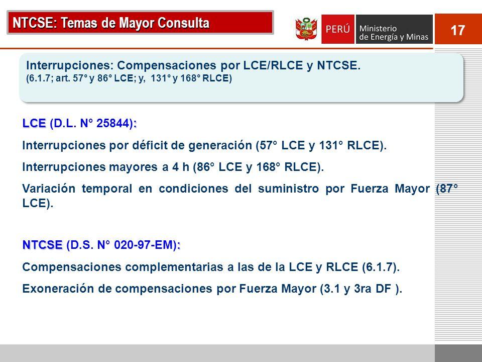 17 NTCSE: Temas de Mayor Consulta Interrupciones: Compensaciones por LCE/RLCE y NTCSE. (6.1.7; art. 57° y 86° LCE; y, 131° y 168° RLCE) Interrupciones