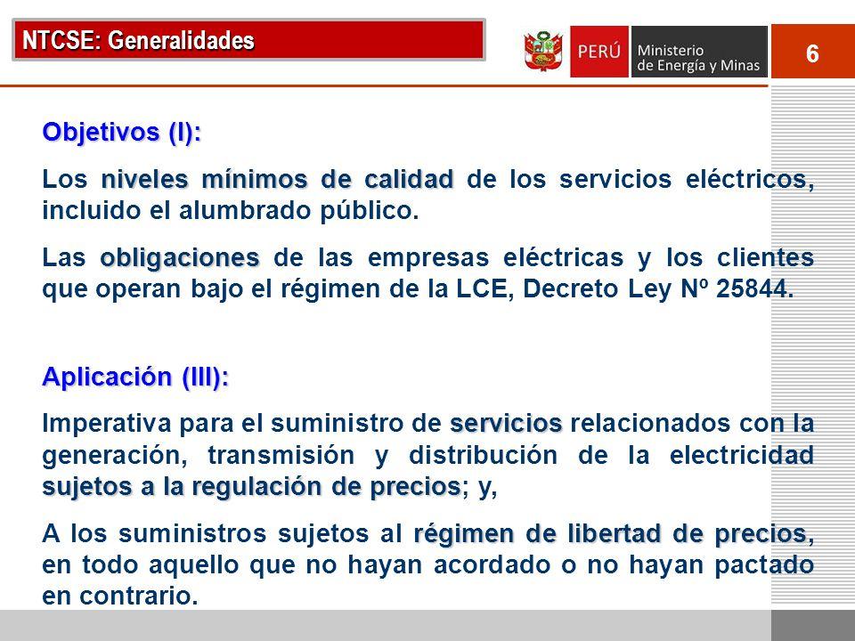 6 NTCSE: Generalidades Objetivos (I): niveles mínimos de calidad Los niveles mínimos de calidad de los servicios eléctricos, incluido el alumbrado púb