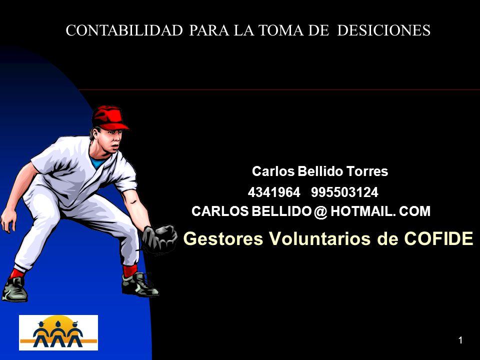 12/06/20141 Carlos Bellido Torres 4341964 995503124 CARLOS BELLIDO @ HOTMAIL. COM Gestores Voluntarios de COFIDE CONTABILIDAD PARA LA TOMA DE DESICION